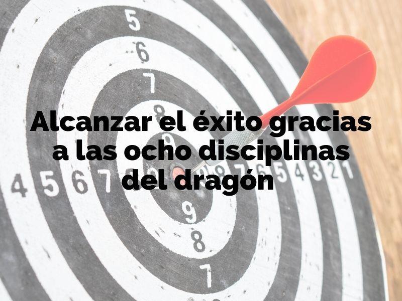 Cómo alcanzar el éxito gracias a las ocho disciplinas del dragón