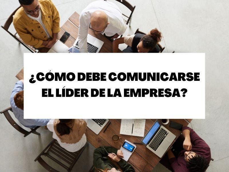 Habilidades de comunicación sistémica del líder en la empresa